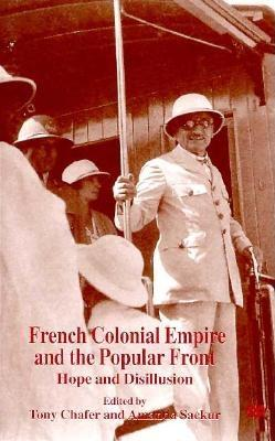 Image for French Colonial Empire and the Popular Front: Hope and Disillusion