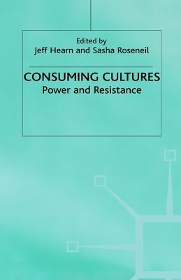 Image for Consuming Cultures: Power and Resistance (Explorations in Sociology)