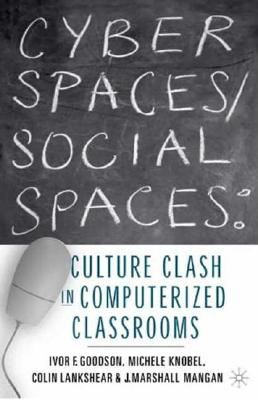 Image for Cyber Spaces/Social Spaces: Culture Clash in Computerized Classrooms