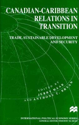 Image for Canadian-Caribbean Relations in Transition: Trade, Sustainable Development and Security (International Political Economy Series)