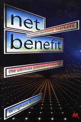 Image for Net Benefit : Guaranteed Electronic Markets : The Ultimate Potential of Online Trade