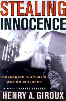 Image for Stealing Innocence: Youth, Corporate Power and the Politics of Culture