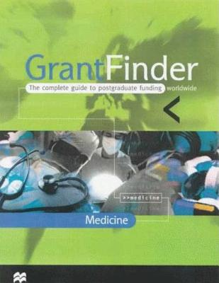 Image for Grantfinder: The Complete Guide to Postgraduate Funding Worldwide : Medicine (Grantfinder Guides)