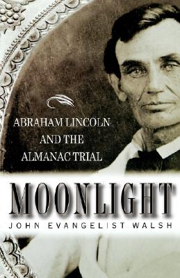 Moonlight: Abraham Lincoln and the Almanac Trial, Walsh, John Evangelist