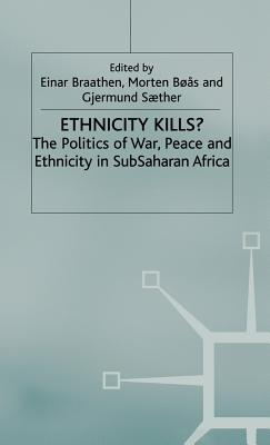 Image for Ethnicity Kills?: The Politics of War, Peace and Ethnicity in SubSaharan Africa (International Political Economy Series)