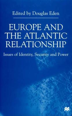 Image for Europe and the Atlantic Relationship: Issues of Identity, Security, and Power