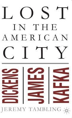 Image for Lost in the American City: Dickens, James, and Kafka