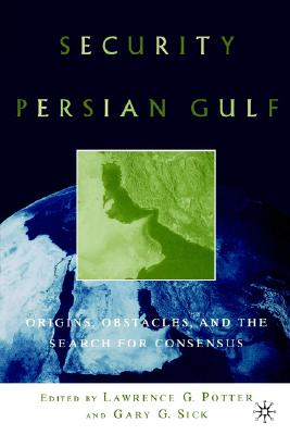 Security in the Persian Gulf: Origins, Obstacles, and the Search for Consensus