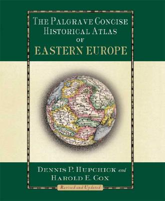 The Palgrave Concise Historical Atlas of Eastern Europe, Hupchick, Dennis P.;Cox, Harold E.