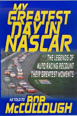 Image for My Greatest Day in NASCAR: The Legends of Auto Racing Recount Their Greatest Moments