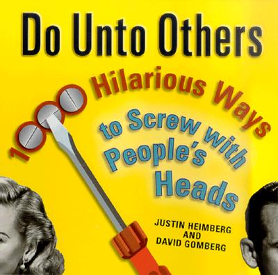 Do Unto Others  1000 Hilarious Ways to Screw with People's Heads, Heimberg, Justin & David Gomberg