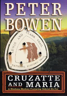 Cruzatte and Maria : A Gabriel Du Pre Mystery, PETER BOWEN