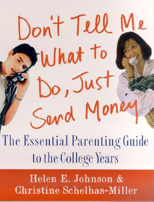 Image for Don't Tell Me What to Do, Just Send Money: The Essential Parenting Guide to the College Years