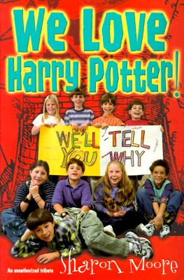 Image for WE LOVE HARRY POTTER! WE'LL TELL YOU WHY
