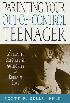 Image for Parenting Your Out-of-Control Teenager: 7 Steps to Reestablish Authority and Reclaim Love