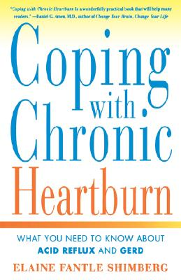 Coping with Chronic Heartburn: What You Need to Know About Acid Reflux and GERD, Elaine Fantle Shimberg