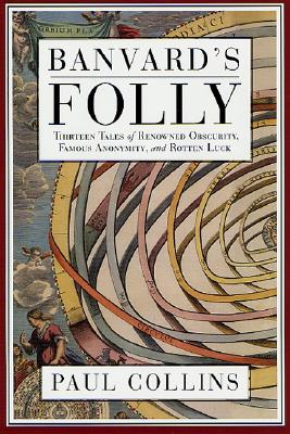 Image for Banvard's Folly: Tales of Renowned Obscurity, Famous Anonymity, and Rotten Luck