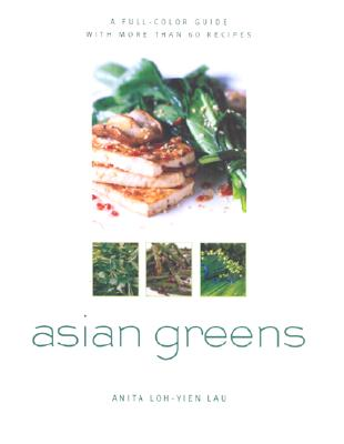 Image for Asian Greens: A Full-Color Guide, Featuring 75 Recipes