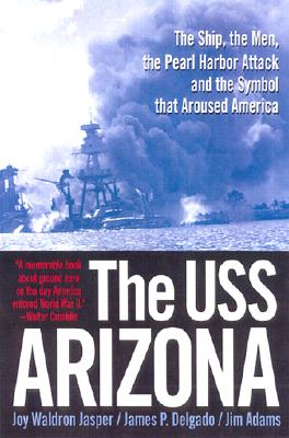 Image for The USS Arizona : The Ship, the Men, the Pearl Harbor Attack and the Symbol that Aroused America