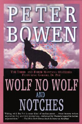 Wolf, No Wolf and Notches  The Third and Fourth Montana Mysteries Featuring Gabriel du Pre, Bowen, Peter