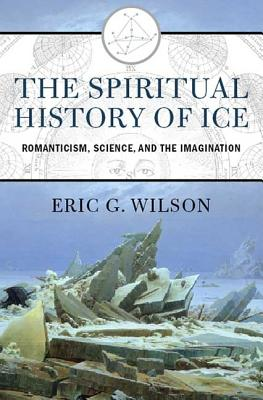 "Image for ""The Spiritual History of Ice: Romanticism, Science, and the Imagination"""
