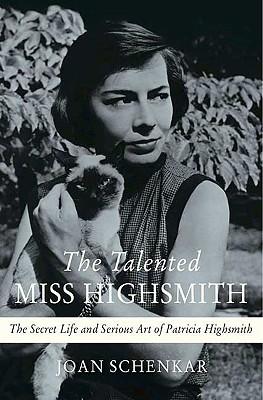 The Talented Miss Highsmith: The Secret Life and Serious Art of Patricia Highsmith, Schenkar, Joan