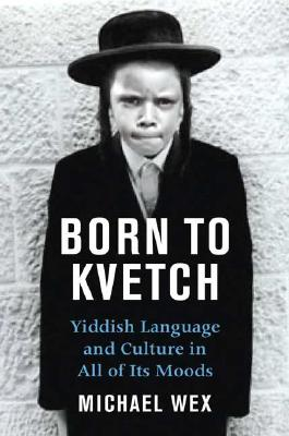 Image for Born To Kvetch  Yiddish Language and Culture in All of its Moods