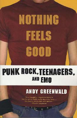 Nothing Feels Good: Punk Rock, Teenagers, and EMO, Greenwald, Andy