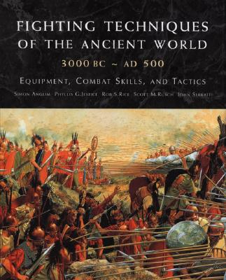 Fighting Techniques of the Ancient World (3000 B.C. to 500 A.D.): Equipment, Combat Skills, and Tactics, RICE, Rob S.; AMGLIM, Simon; JESTICE, Phyllis; RUSCH, Scott; SERRATI, John