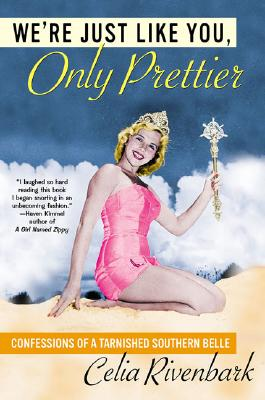 Image for We're Just Like You, Only Prettier: Confessions of a Tarnished Southern Belle
