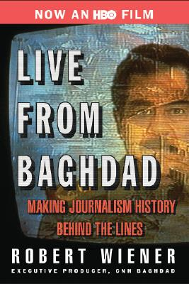 Image for Live From Baghdad: Making Journalism History Behind The Lines