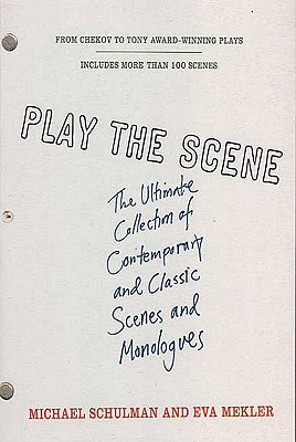 Play the Scene: The Ultimate Collection of Contemporary and Classic Scenes and Monologues, Schulman, Michael; Mekler, Eva; Schulman, Michael [Editor]; Mekler, Eva [Editor];