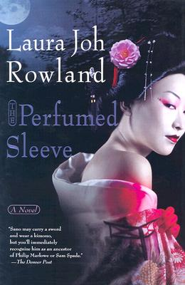 The Perfumed Sleeve  A Novel, Rowland, Laura Joh