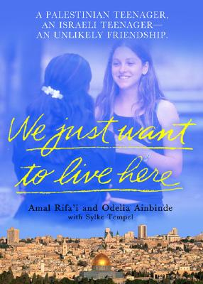 Image for We Just Want to Live Here: A Palestinian Teenager, an Israli Teenager -- an Unlikely Friendship