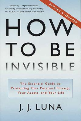 Image for How to Be Invisible: The Essential Guide to Protecting Your Personal Privacy, Yo