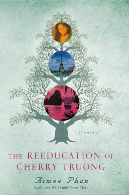 The Reeducation of Cherry Truong: A Novel, Aimee Phan