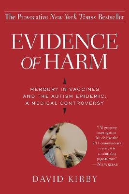 Evidence of Harm: Mercury in Vaccines and the Autism Epidemic: A Medical Controversy, Kirby, David