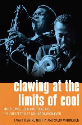 Clawing at the Limits of Cool: Miles Davis, John Coltrane and the Greatest Jazz Collaboration Ever