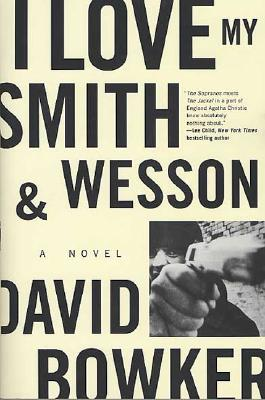 I Love My Smith and Wesson  A Novel, Bowker, David