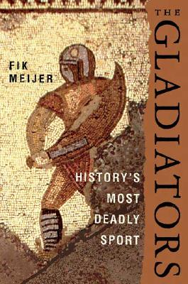 Image for The Gladiators: History's Most Deadly Sport
