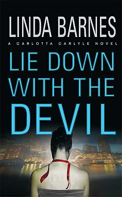 Lie Down with the Devil (Carlotta Carlyle Mysteries), Linda Barnes