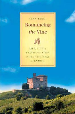 Image for Romancing the Vine: Life, Love, and Transformation in the Vineyards of Barolo