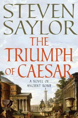 The Triumph of Caesar: A Novel of Ancient Rome (Novels of Ancient Rome), Saylor, Steven
