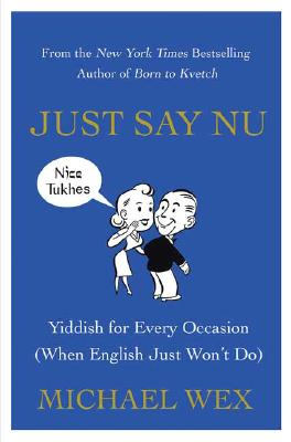 Image for Just Say Nu: Yiddish for Every Occasion (When English Just Won't Do)