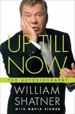 Up Till Now: The Autobiography, Shatner, William;Fisher, David