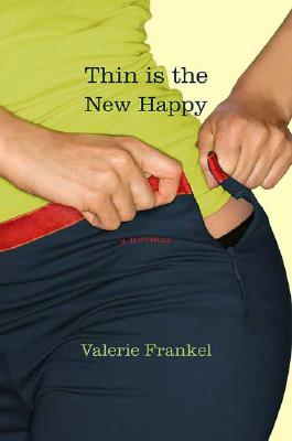 Thin is the new happy, Frankel, Valerie