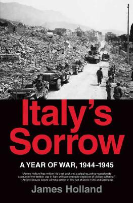 Italy's Sorrow: A Year of War, 1944-1945, Holland, James