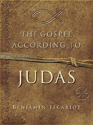 The Gospel According to Judas By Benjamin Iscariot, Archer, Jeffrey; Moloney, Francis J.