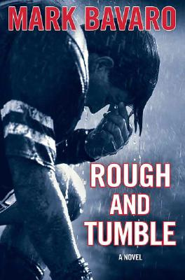 "Rough & Tumble: A Novel, ""Bavaro, Mark"""