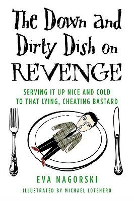 DOWN AND DIRTY DISH ON REVENGE : SERVING, EVA NAGORSKI